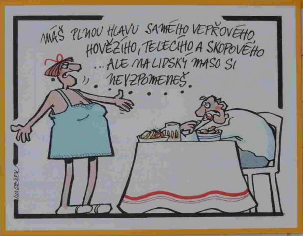 manžel jí maso a manželka křičí že na ni nemyslí